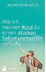 Heinz-Peter Röhr - Wie ich meinem Kind zu einem starken Selbstwertgefühl verhelfe