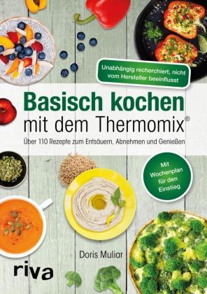 Doris Muliar - Basisch kochen mit dem Thermomix® - Über 110 Rezepte zum Entsäuern, Abnehmen und Genießen