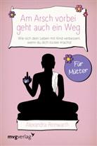 Alexandra Reinwarth - Am Arsch vorbei geht auch ein Weg - Für Mütter