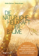 Heik Gärtner, Heiko Gärtner, Tobias Krüger - Die natürliche Heilkraft der Bäume