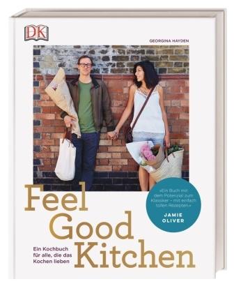 Georgina Hayden - Feel Good Kitchen - Ein Kochbuch für alle, die das Kochen lieben