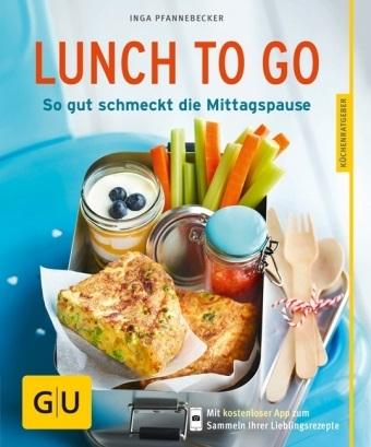 Inga Pfannebecker - Lunch to go - So gut schmeckt die Mittagspause. Mit kostenloser App zum Sammeln Ihrer Lieblingsrezepte