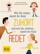 Angelika Bartram, Jan-Uwe Rogge - Wie Sie reden, damit Ihr Kind zuhört und wie Sie zuhören, damit Ihr Kind redet