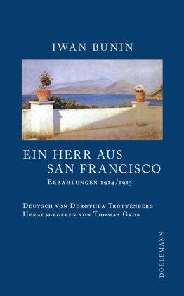 Iwan Bunin, Thomas Grob, Dorothea Trottenberg - Ein Herr aus San Francisco - Erzählungen 1914/1915