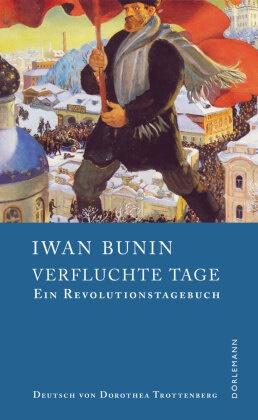 Iwan Bunin, Thomas Grob, Dorothea Trottenberg - Verfluchte Tage - Ein Revolutionstagebuch