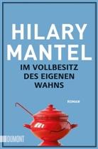 Hilary Mantel - Im Vollbesitz des eigenen Wahns