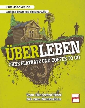 Tim MacWelch, Tim u a MacWelch - ÜBERLEBEN ohne Flatrate und Coffee To Go - Vom Hinterhof-Beet bis zum Bunkerbau
