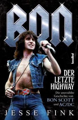 Jesse Fink, Paul Fleischmann - Bon - Der letzte Highway - Die unerzählte Geschichte von Bon Scott und AC/DC