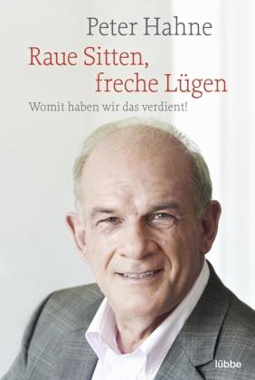 Peter Hahne - Raue Sitten, freche Lügen - Womit haben wir das verdient!. Rettet das Zigeunerschnitzel; Finger weg von unserem Bargeld. In einem Band