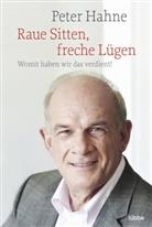 Peter Hahne - Raue Sitten, freche Lügen