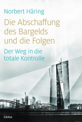 Norbert Häring - Die Abschaffung des Bargelds und die Folgen - Der Weg in die totale Kontrolle