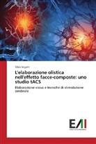 Silvia Vegetti - L'elaborazione olistica nell'effetto facce-composte: uno studio tACS
