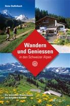 Heinz Staffelbach, Heinz Staffelbach - Wandern und Geniessen in den Schweizer Alpen