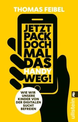 Feibel, Thomas Feibel - Jetzt pack doch mal das Handy weg! - Wie wir unsere Kinder von der digitalen Sucht befreien