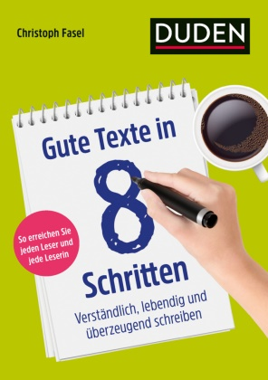 Christoph Fasel - Gute Texte in 8 Schritten - Verständlich, lebendig und überzeugend schreiben. So erreichen Sie jeden Leser und jede Leserin