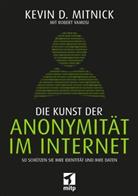 Kevi Mitnick, Kevin Mitnick, Kevin D. Mitnick, Robert Vamosi - Die Kunst der Anonymität im Internet