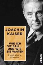 Joachim Kaiser - Wie ich sie sah ... und wie sie waren