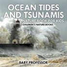 Baby, Baby Professor - Ocean Tides and Tsunamis - Nature Book for Kids - Children's Nature Books