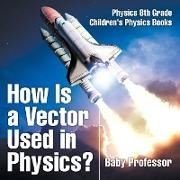 Baby,  Baby Professor - How Is a Vector Used in Physics? Physics 8th Grade | Children's Physics Books