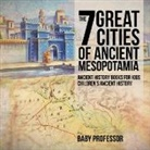 Baby, Baby Professor - The 7 Great Cities of Ancient Mesopotamia - Ancient History Books for Kids - Children's Ancient History