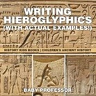 Baby, Baby Professor - Writing Hieroglyphics (with Actual Examples!)