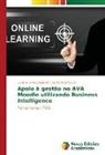 Carlos Alberto Vaz, Luciana Silva Zapparolli - Apoio à gestão no AVA Moodle utilizando Business Intelligence