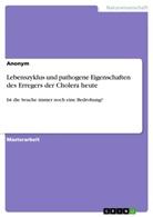 Anonym - Lebenszyklus und pathogene Eigenschaften des Erregers der Cholera heute