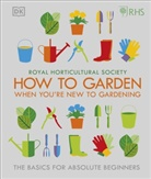 DK, Royal Horticultural Society, Royal Horticultural Society (DK Rights) (DK IPL) - How to Garden If You're New To Gardening