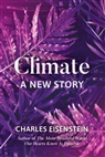 Charles Eisenstein - Climate - A New Story
