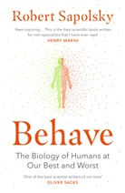 Robert Sapolsky - Behave: The Biology of Humans at Our Best and Worst