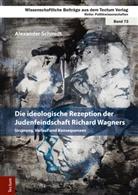 Alexander Schmidt - Die ideologische Rezeption der Judenfeindschaft Richard Wagners