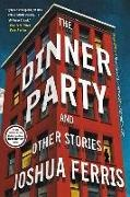 Joshua Ferris - The Dinner Party: And Other Stories