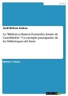 """Jordi Beltran Andreu - La """"Biblioteca Ramon Fernàndez Jurado de Castelldefels."""" Un exemple pararigmàtic de les biblioteques del futur"""
