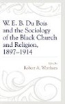 UNKNOWN, Robert A. Wortham, Robert A Wortham, Robert A. Wortham - W. E. B. Du Bois and the Sociology of the Black Church and Religion,