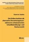 Dominic Staible - Die Online-Auktion als alternative Verwertungsmassnahme im schweizerischen Schuldbetreibungs- und Konkursrecht