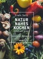 Erwin Seitz, Jens Gyarmaty - Naturnahes Kochen - einfach, gut, gesund