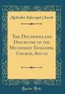 Methodist Episcopal Church - The Doctrines and Discipline of the Methodist Episcopal Church, South (Classic Reprint)