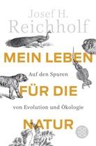 Josef H (Prof. Dr.) Reichholf, Josef H. Reichholf - Mein Leben für die Natur