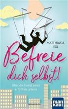 Matthias A Exl, Matthias A. Exl - Befreie dich selbst!