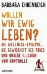 Barbara Ehrenreich, Enrico Heinemann, Ursel Schäfer - Wollen wir ewig leben?