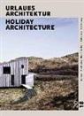 Tina Barankay, Schmuck Kathrin, Ulrich Knoll, Britta Kraemer, Britta u Kraemer, Kathri Schmuck... - URLAUBSARCHITEKTUR - Selection 2018. Holiday Architecture