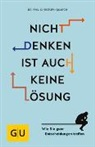 Christoph Quarch, Christoph (Dr. phil.) Quarch, Dr. phil. Christoph Quarch - Nicht denken ist auch keine Lösung