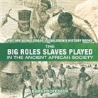 Baby, Baby Professor - The Big Roles Slaves Played in the Ancient African Society - History Books Grade 3 - Children's History Books