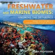 Baby,  Baby Professor - Freshwater and Marine Biomes - Knowing the Difference - Science Book for Kids 9-12 | Children's Science & Nature Books