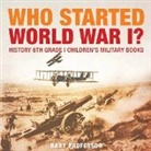 Baby, Baby Professor - Who Started World War 1? History 6th Grade | Children's Military Books