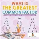 Baby, Baby Professor - What is the Greatest Common Factor - Math Workbooks Grade 6   Children's Math Books