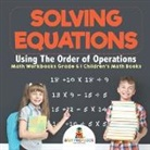 Baby, Baby Professor - Solving Equations Using The Order of Operations - Math Workbooks Grade 6   Children's Math Books