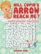 Speedy Kids - Will Cupid's Arrow Reach Me? Mazes Book for Kids