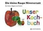 Eri Carle, Eric Carle, Dagmar von Cramm, Eric Carle - Die kleine Raupe Nimmersatt - Unser Kochbuch