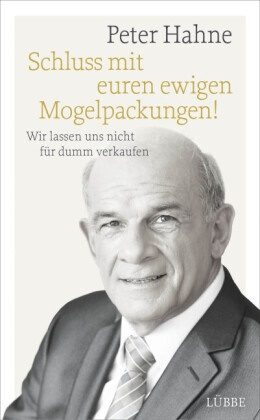 Peter Hahne - Schluss mit euren ewigen Mogelpackungen! - Wir lassen uns nicht für dumm verkaufen
